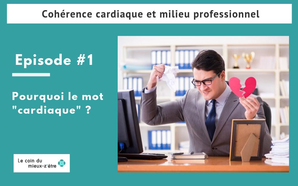 Cohérence cardiaque en milieu professionnel : pourquoi le mot cardiaque ?
