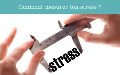 Comment évaluer son niveau de stress ?